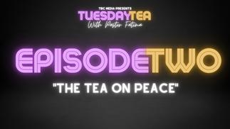 """Episode 2: """"The Tea On Peace"""""""