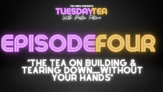 "Episode 4: ""The Tea On Building & Tearing Down...Without Your Hands"""
