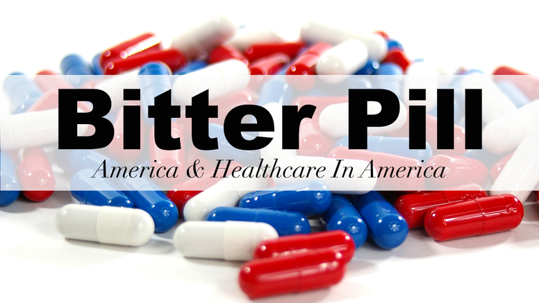 Bitter Pill: America and American Healthcare