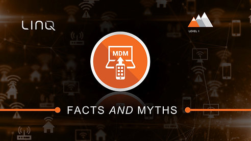 LINQ Tech Webinar Series - MDM Facts & Myths