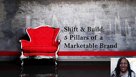 Shift & Build 5 Pillars of a Marketable Brand - Part 3