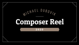 Michael Dubovik COMPOSER REEL 2020