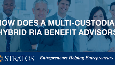 How does a Multi-Custodial Hybrid RIA Benefit Advisors