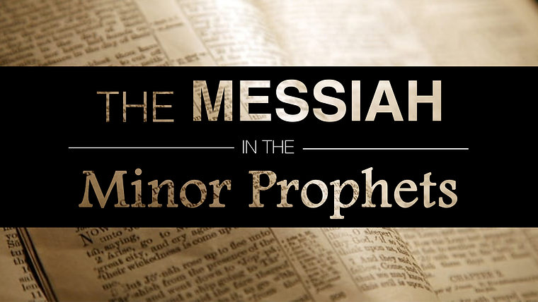 The Messiah in the Minor Prophets