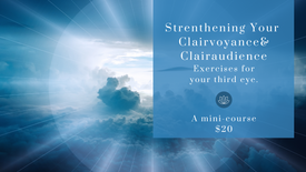 Strengthening Your Clairvoyance & Clairaudience