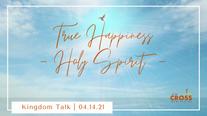 Kingdom Talk - 04.14.21 True Happiness
