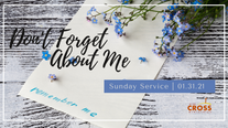 Sunday Service - 01.31.21 Don't Forget About Me