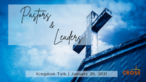 Kingdom Talk - 01.20.21 Pastors & Leaders