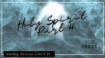 Sunday Service - 04.11.21 Holy Spirit Part 4