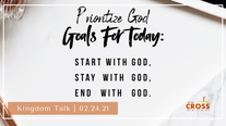 Kingdom Talk - 02.24.21 Prioritize God