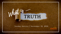 Sunday Service - 11.22.20 - What is TRUTH?