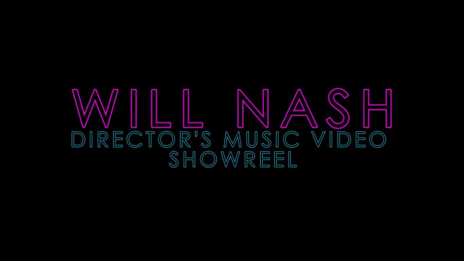 Will Nash - Directors Music Video Showreel