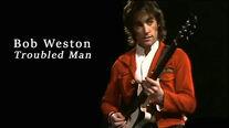 Bob Weston: Troubled Man