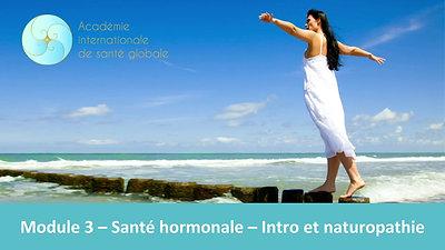 Module 3 - Santé hormonale - Intro et naturopathie