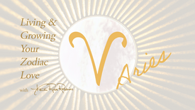 Aries: Living & Growing Your Zodiac Love