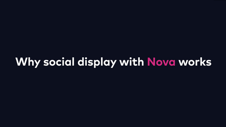 Why social display with Nova works