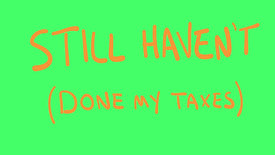 Haven't Done My Taxes