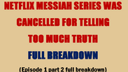 NETFLIX MESSIAH SERIES WAS CANCELLED FOR TELLING TOO MUCH TRUTH FULL BREAKDOWN (episode 1 part 2)