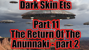 Dark Skin ETs - Angels and Chariots of God - The Untold Story - Part 11 - The Return Of The Anunnaki - The Final Pieces Of The Puzzle Put Into Place - part 2