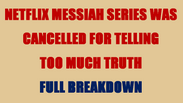 NETFLIX MESSIAH SERIES WAS CANCELLED FOR TELLING TOO MUCH TRUTH FULL BREAKDOWN (episode 1 part 1)