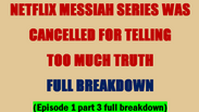 NETFLIX MESSIAH SERIES WAS CANCELLED FOR TELLING TOO MUCH TRUTH FULL BREAKDOWN (episode 1 part 3)