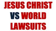 JESUS CHRIST VS WORLD LAWSUITS