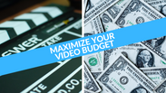Maximize your video budget