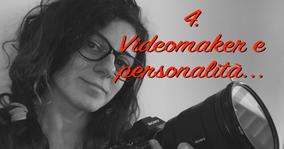 4. Videomaker e personalità