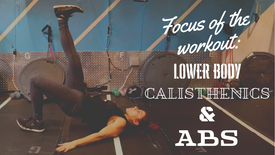 Focus Of The Workout: Lower Body, Calisthenics & Abs