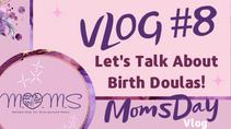MomsDay Vlog #8- Birth Doulas