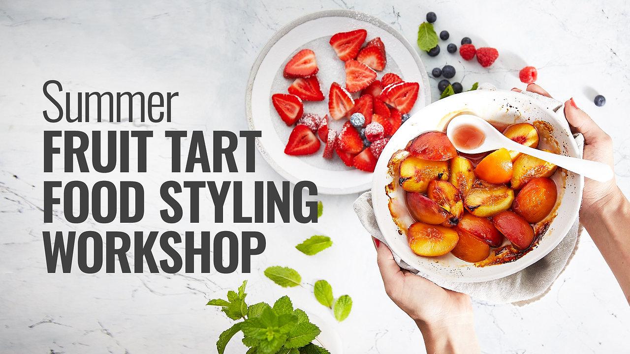 FOOD STYLING WORKSHOP -  SUMMER FRUIT TART