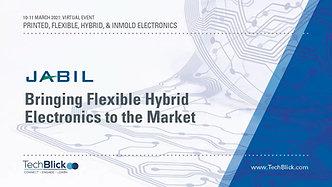 11 March   Jabil   Bringing Flexible Hybrid Electronics To The Market (Teaser)