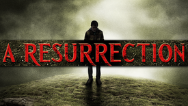 A Resurrection (18+) Horror/Thriller