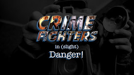 Crime Fighters In Slight Danger (Parental Guidance)