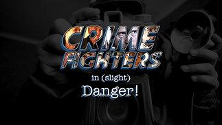 Crime Fighters In Slight Danger (Parental Guidance)