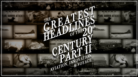 The Greatest Headlines Of The 20th Century Part 2 Aviation Innovation and Voyage (16+)