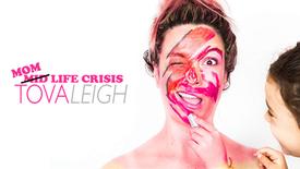 Tova Leigh Mom Life Crisis (12+)