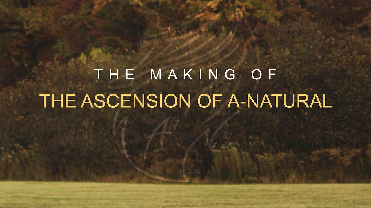 The Making of The Ascension of A-natural