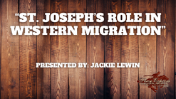 St. Joseph's Role in Western Migration - Jackie Lewin