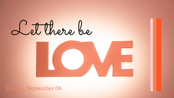 Let There be Love - September 6, 2020