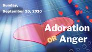 Adoration or Anger - Sep 20, 2020