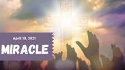 Miracle - April 18, 2021