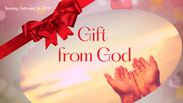 Gift From God - Sunday, February 14, 2021