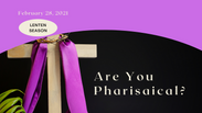 Pharisaical - February 28, 2021