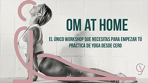 OM at Home: Todo lo que necesitas para comenzar ya tu práctica de Yoga
