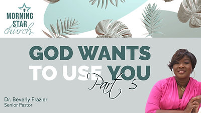 God Wants to Use You - Part 5
