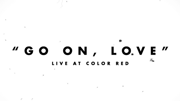Go On, Love - Live @ Color Red Studios