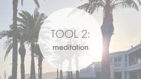 TOOL 2: MEDITATION
