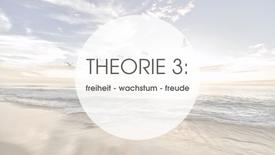 THEORIE 3: FREIHEIT - WACHSTUM - FREUDE
