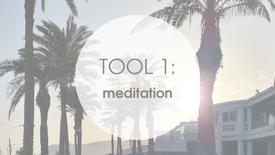 TOOL 1: MEDITATION